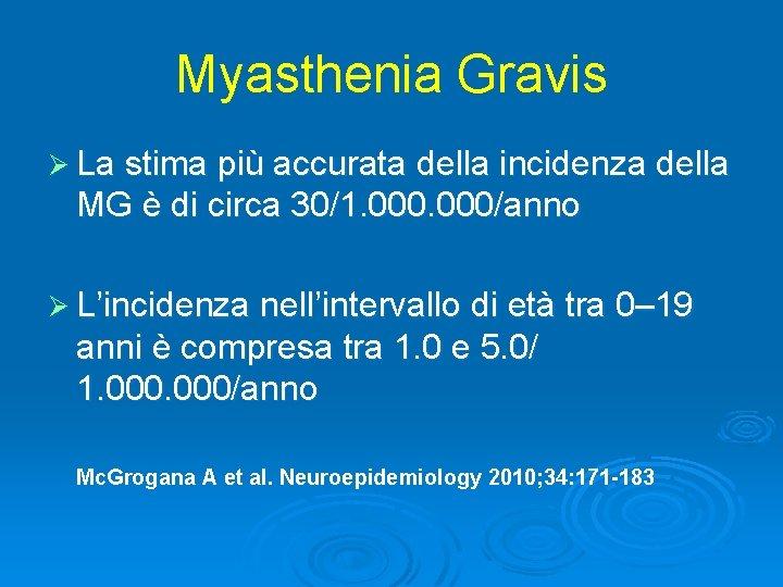 Myasthenia Gravis Ø La stima più accurata della incidenza della MG è di circa