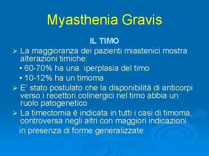Myasthenia Gravis IL TIMO Ø La maggioranza dei pazienti miastenici mostra alterazioni timiche: •