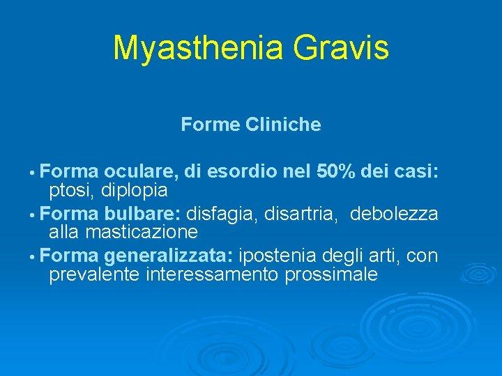 Myasthenia Gravis Forme Cliniche • Forma oculare, di esordio nel 50% dei casi: ptosi,