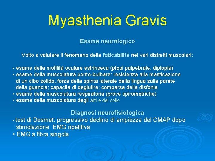 Myasthenia Gravis Esame neurologico Volto a valutare il fenomeno della faticabilità nei vari distretti