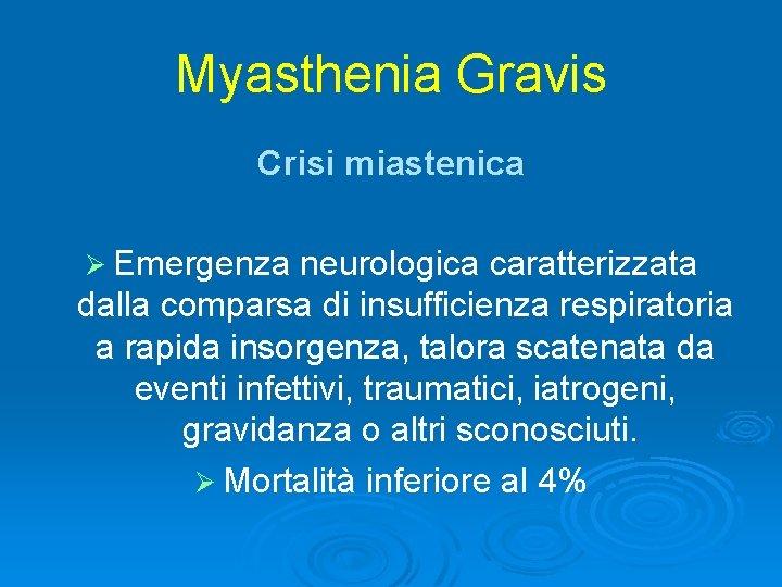 Myasthenia Gravis Crisi miastenica Ø Emergenza neurologica caratterizzata dalla comparsa di insufficienza respiratoria a