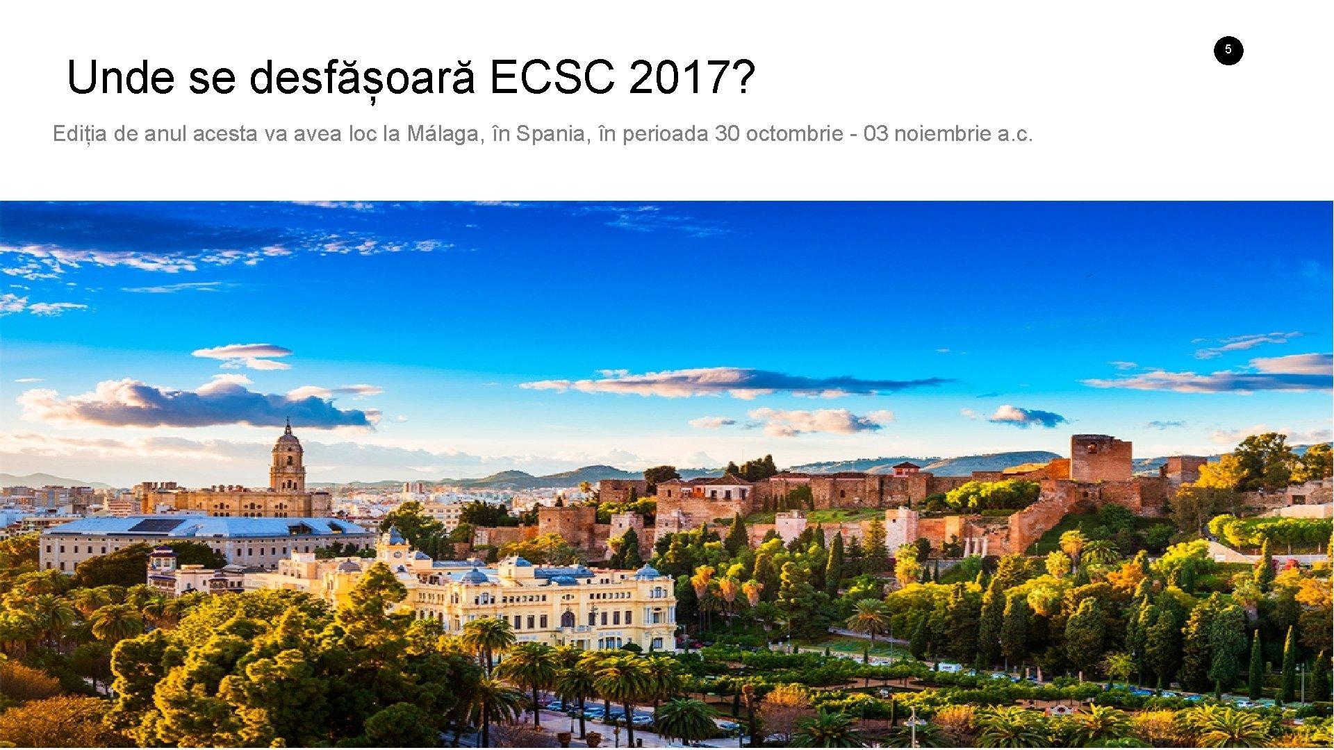 Unde se desfășoară ECSC 2017? Ediția de anul acesta va avea loc la Málaga,