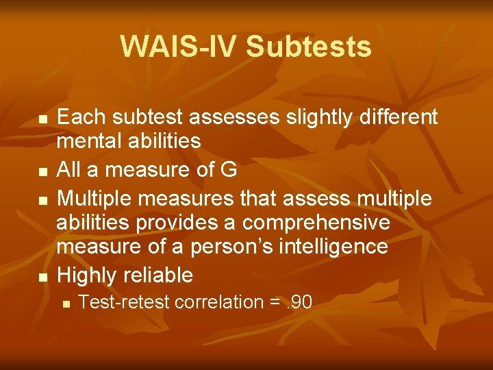 WAIS-IV Subtests n n Each subtest assesses slightly different mental abilities All a measure