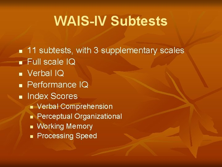 WAIS-IV Subtests n n n 11 subtests, with 3 supplementary scales Full scale IQ