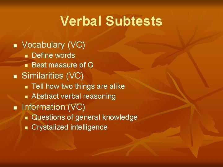 Verbal Subtests n Vocabulary (VC) n n n Similarities (VC) n n n Define