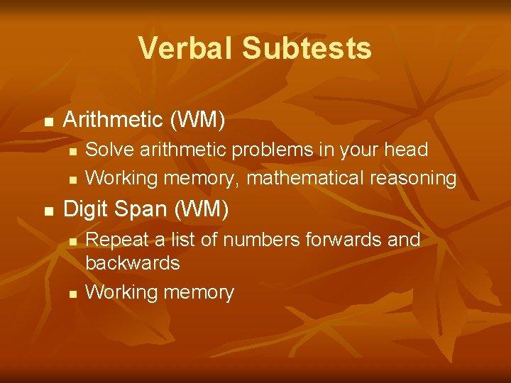 Verbal Subtests n Arithmetic (WM) n n n Solve arithmetic problems in your head