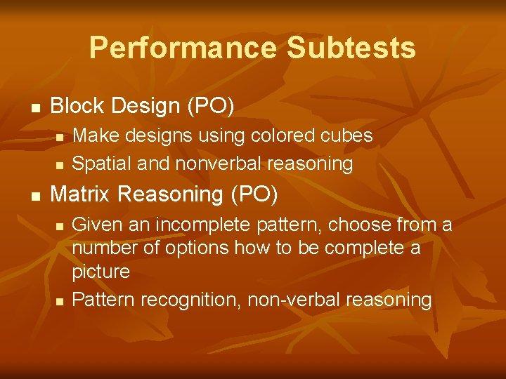 Performance Subtests n Block Design (PO) n n n Make designs using colored cubes