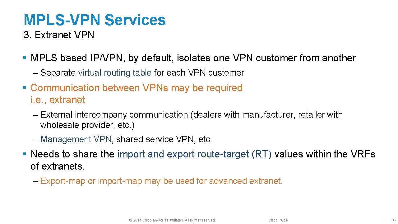 MPLS-VPN Services 3. Extranet VPN § MPLS based IP/VPN, by default, isolates one VPN