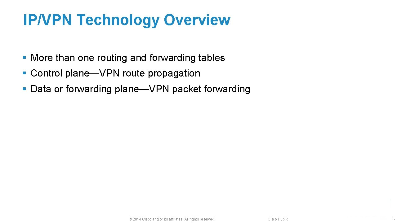 IP/VPN Technology Overview § More than one routing and forwarding tables § Control plane—VPN