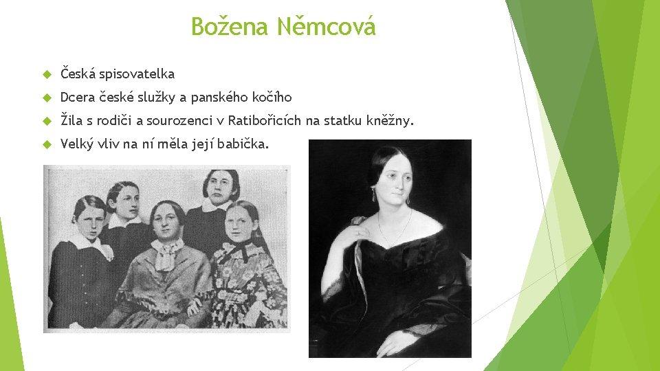 Božena Němcová Česká spisovatelka Dcera české služky a panského kočího Žila s rodiči a
