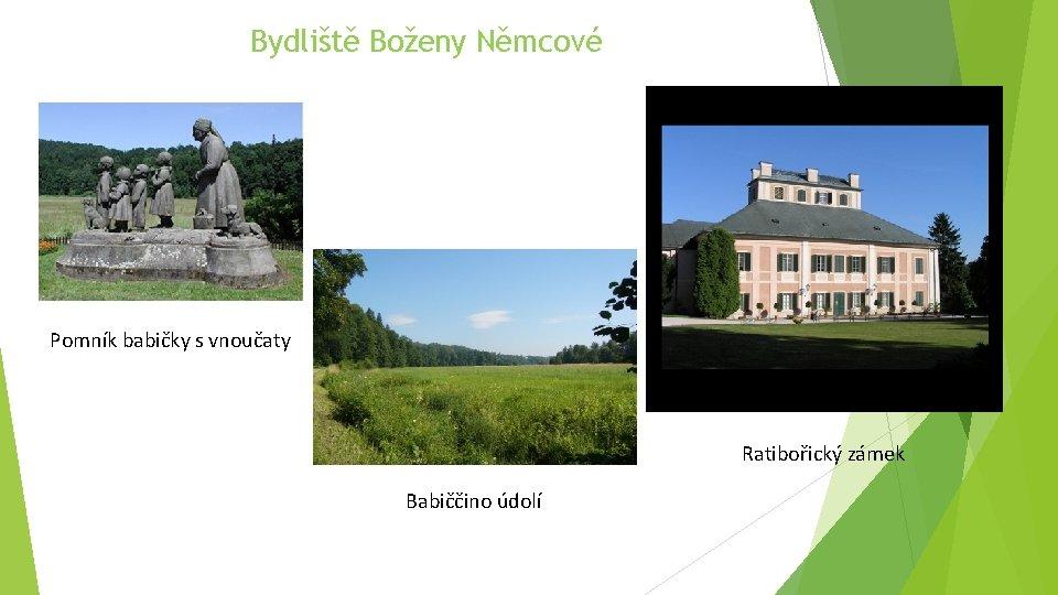 Bydliště Boženy Němcové Pomník babičky s vnoučaty Ratibořický zámek Babiččino údolí