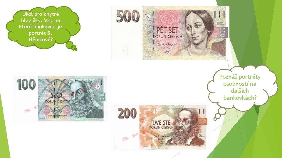 Úkol pro chytré hlavičky. Víš, na které bankovce je portrét B. Němcové? Poznáš portréty