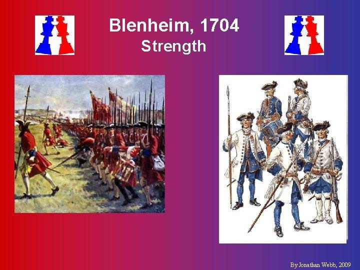 Blenheim, 1704 Strength §French §Allies §Duc de Tallard §Elector of Bavaria §Duke of Marlborough