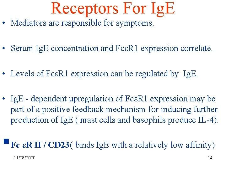 Receptors For Ig. E • Mediators are responsible for symptoms. • Serum Ig. E