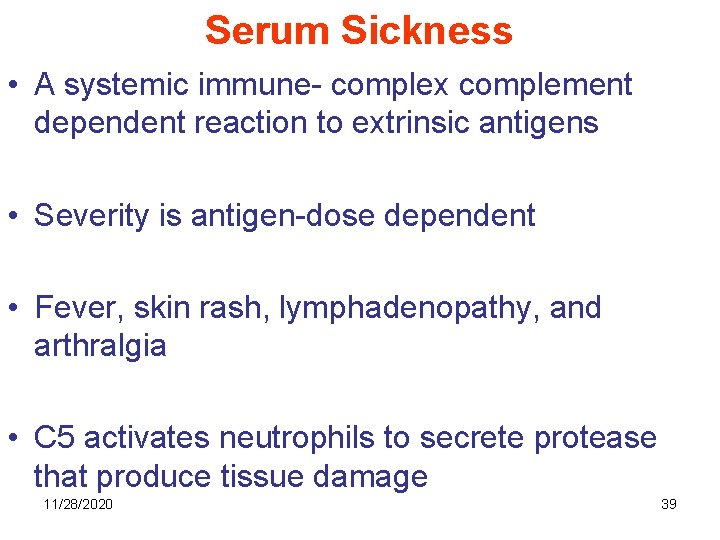 Serum Sickness • A systemic immune- complex complement dependent reaction to extrinsic antigens •