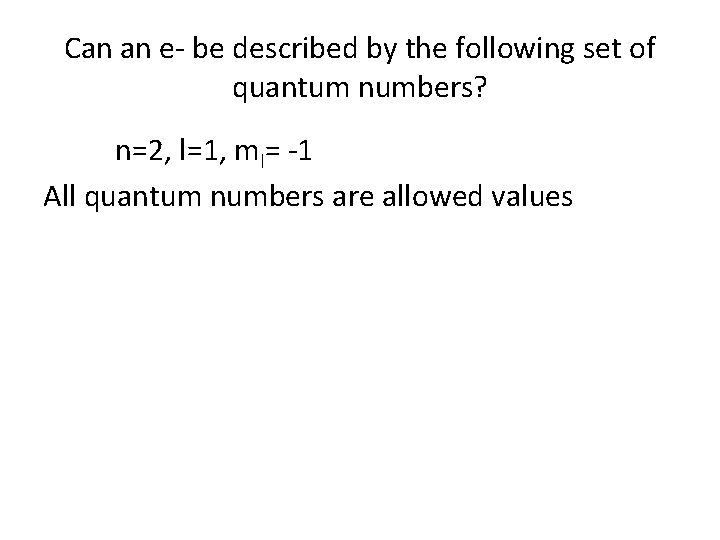 Can an e- be described by the following set of quantum numbers? n=2, l=1,