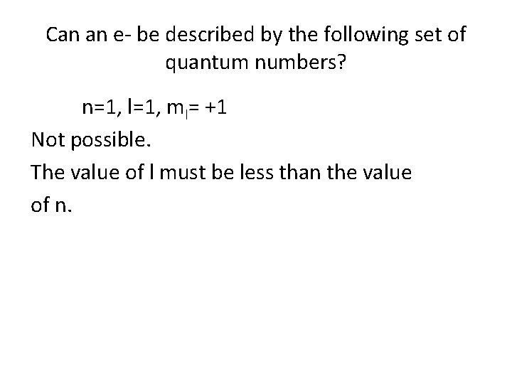 Can an e- be described by the following set of quantum numbers? n=1, l=1,