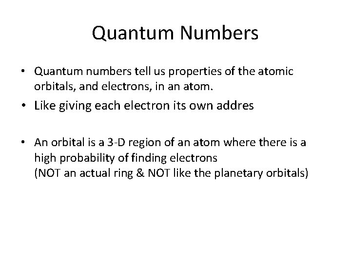 Quantum Numbers • Quantum numbers tell us properties of the atomic orbitals, and electrons,