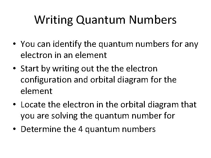 Writing Quantum Numbers • You can identify the quantum numbers for any electron in
