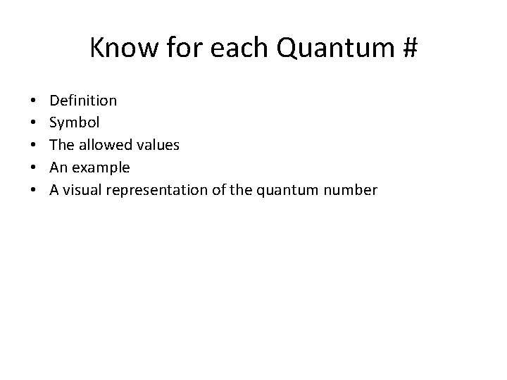 Know for each Quantum # • • • Definition Symbol The allowed values An