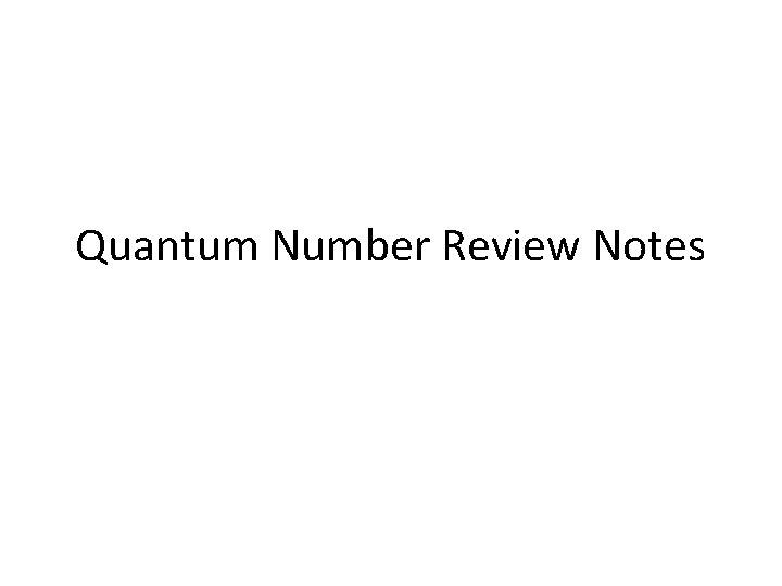 Quantum Number Review Notes