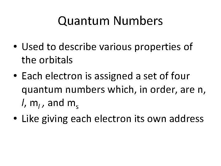 Quantum Numbers • Used to describe various properties of the orbitals • Each electron