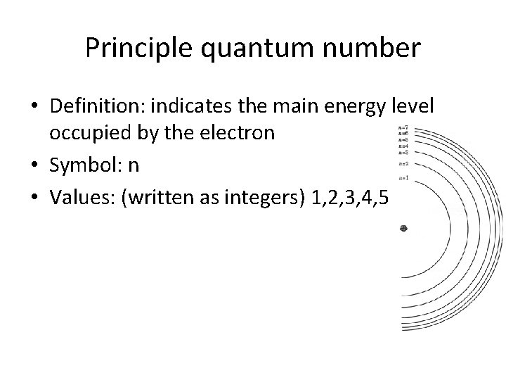 Principle quantum number • Definition: indicates the main energy level occupied by the electron