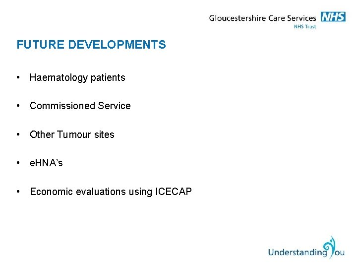 FUTURE DEVELOPMENTS • Haematology patients • Commissioned Service • Other Tumour sites • e.