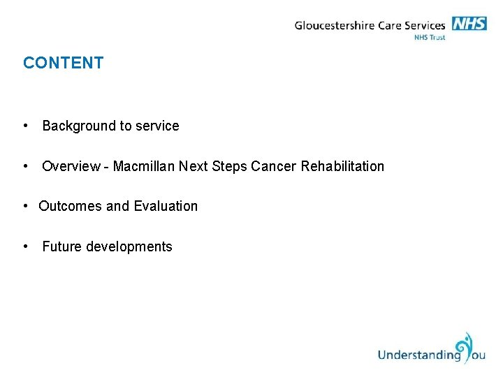 CONTENT • Background to service • Overview - Macmillan Next Steps Cancer Rehabilitation •