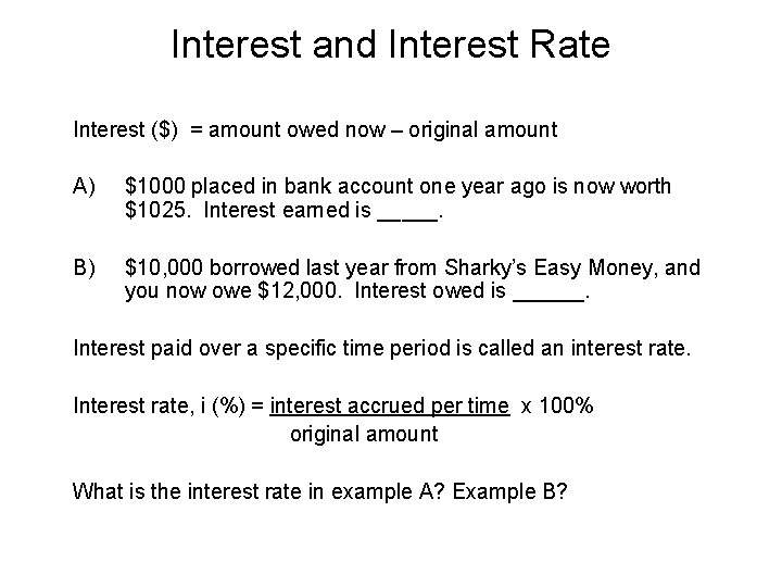 Interest and Interest Rate Interest ($) = amount owed now – original amount A)