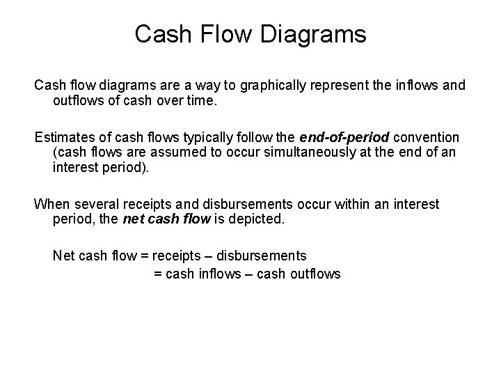 Cash Flow Diagrams Cash flow diagrams are a way to graphically represent the inflows