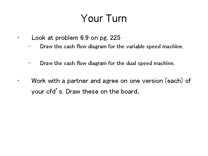 Your Turn • • Look at problem 6. 9 on pg. 225 – Draw