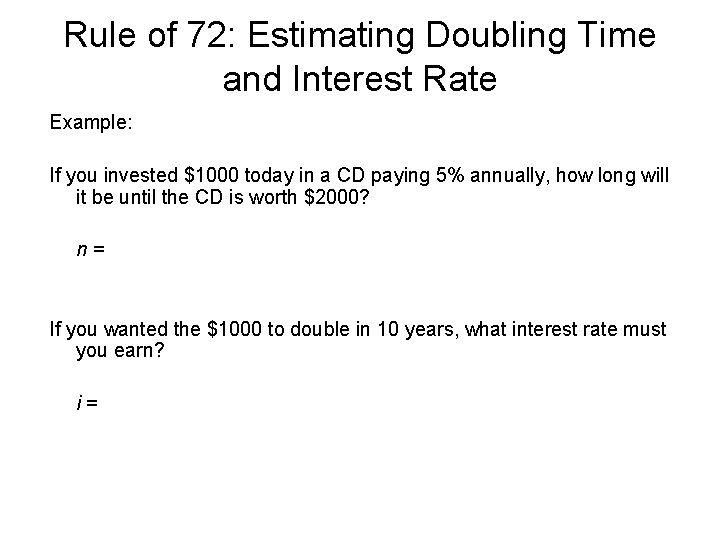 Rule of 72: Estimating Doubling Time and Interest Rate Example: If you invested $1000