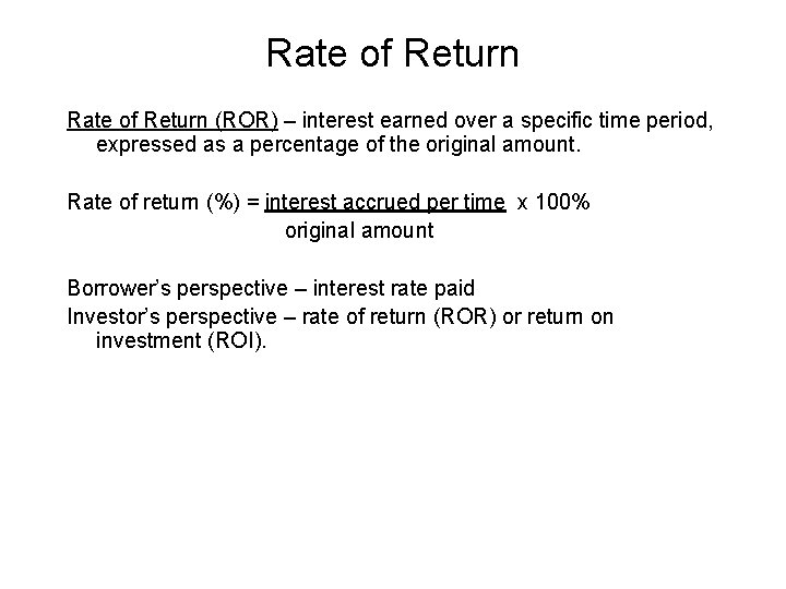 Rate of Return (ROR) – interest earned over a specific time period, expressed as