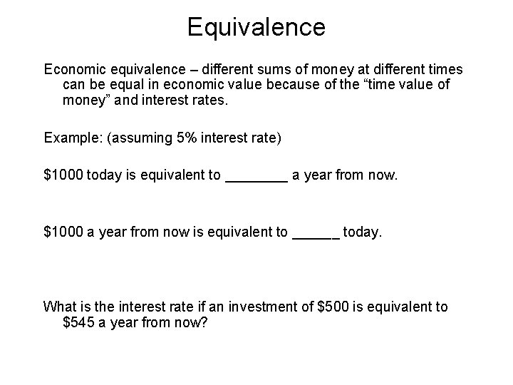 Equivalence Economic equivalence – different sums of money at different times can be equal