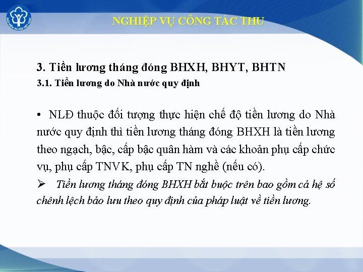 NGHIỆP VỤ CÔNG TÁC THU 3. Tiền lương tháng đóng BHXH, BHYT, BHTN 3.