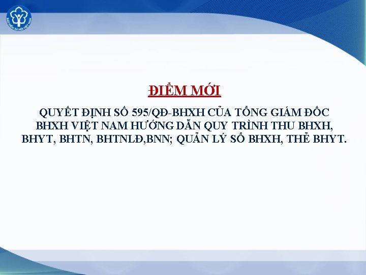 ĐIỂM MỚI QUYẾT ĐỊNH SỐ 595/QĐ-BHXH CỦA TỔNG GIÁM ĐỐC BHXH VIỆT NAM HƯỚNG