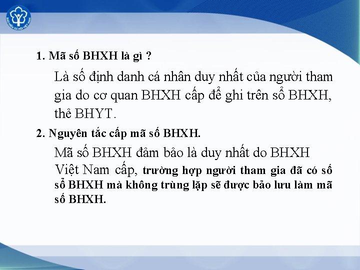 1. Mã số BHXH là gì ? Là số định danh cá nhân duy