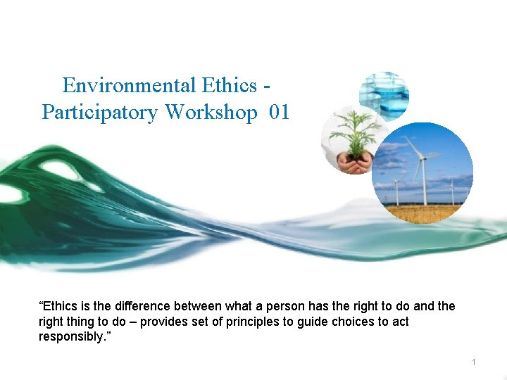 """Environmental Ethics Participatory Workshop 01 """"Ethics is the difference between what a person has"""