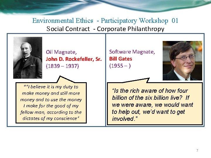 Environmental Ethics - Participatory Workshop 01 Social Contract - Corporate Philanthropy Oil Magnate, John