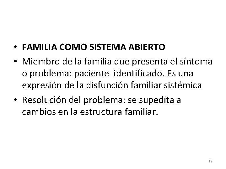 • FAMILIA COMO SISTEMA ABIERTO • Miembro de la familia que presenta el