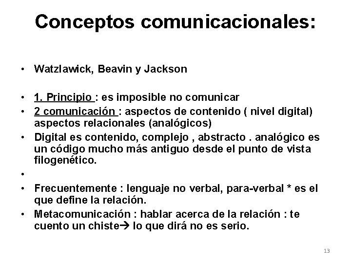 Conceptos comunicacionales: • Watzlawick, Beavin y Jackson • 1. Principio : es imposible no