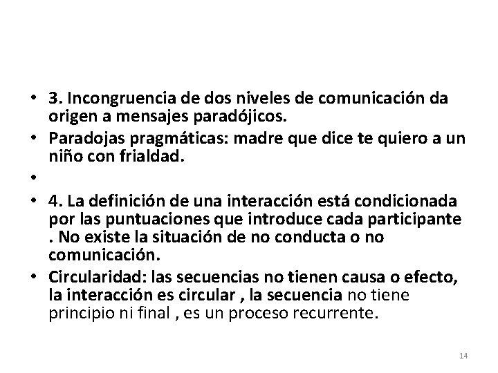 • 3. Incongruencia de dos niveles de comunicación da origen a mensajes paradójicos.