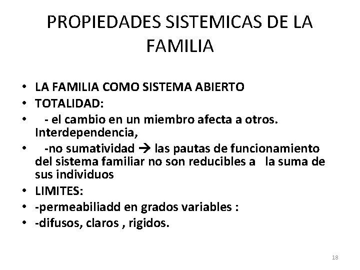 PROPIEDADES SISTEMICAS DE LA FAMILIA • LA FAMILIA COMO SISTEMA ABIERTO • TOTALIDAD: •
