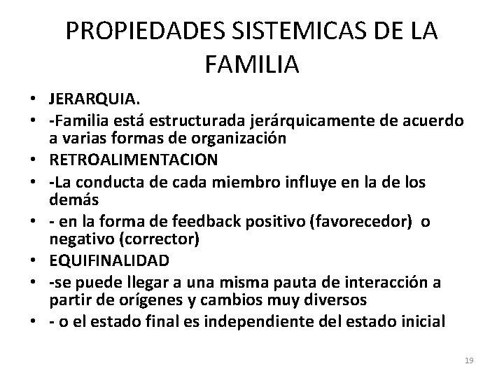 PROPIEDADES SISTEMICAS DE LA FAMILIA • JERARQUIA. • -Familia está estructurada jerárquicamente de acuerdo