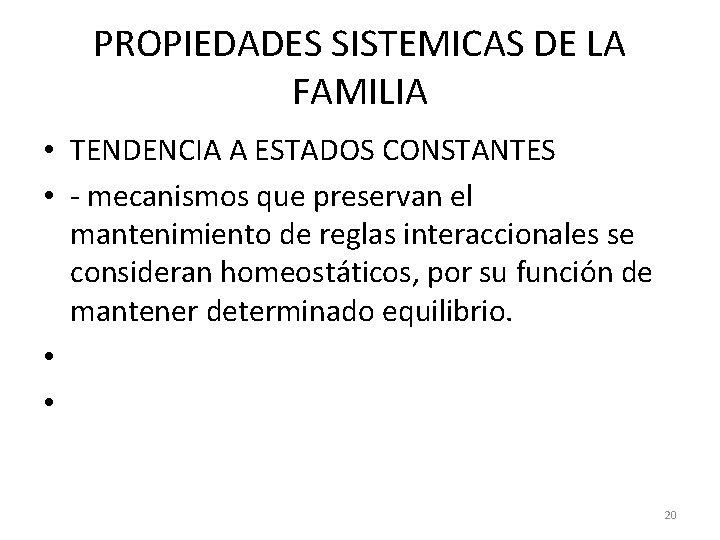 PROPIEDADES SISTEMICAS DE LA FAMILIA • TENDENCIA A ESTADOS CONSTANTES • - mecanismos que