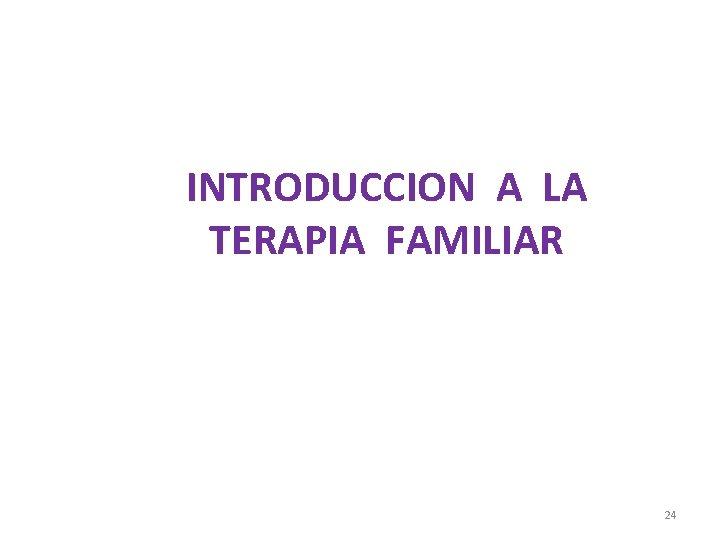 INTRODUCCION A LA TERAPIA FAMILIAR 24
