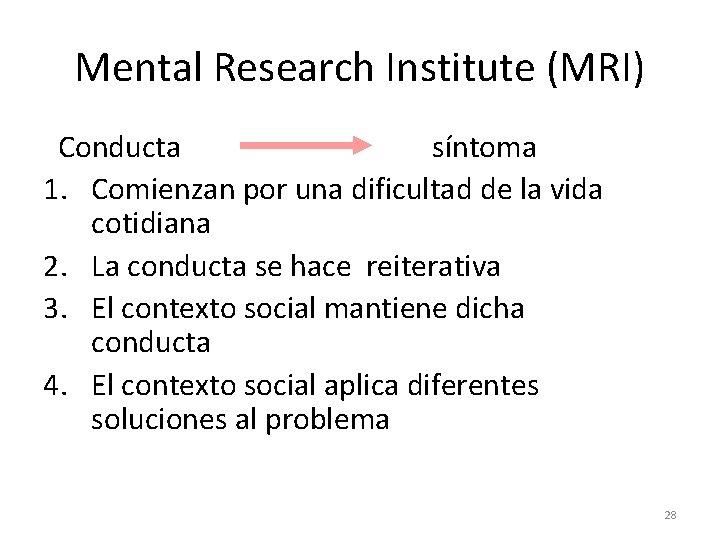 Mental Research Institute (MRI) Conducta síntoma 1. Comienzan por una dificultad de la vida