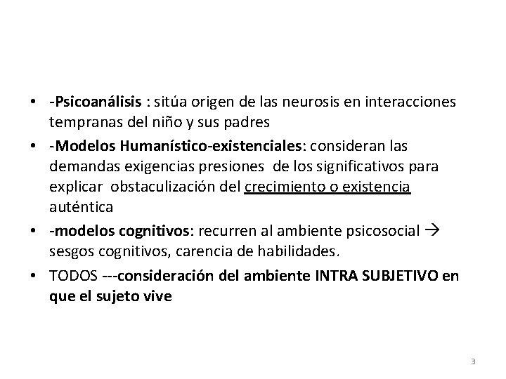 • -Psicoanálisis : sitúa origen de las neurosis en interacciones tempranas del niño