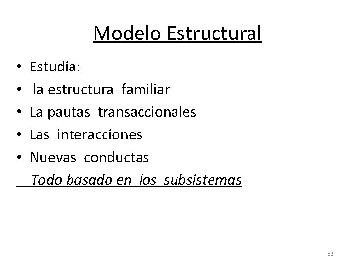 Modelo Estructural • • • Estudia: la estructura familiar La pautas transaccionales Las interacciones